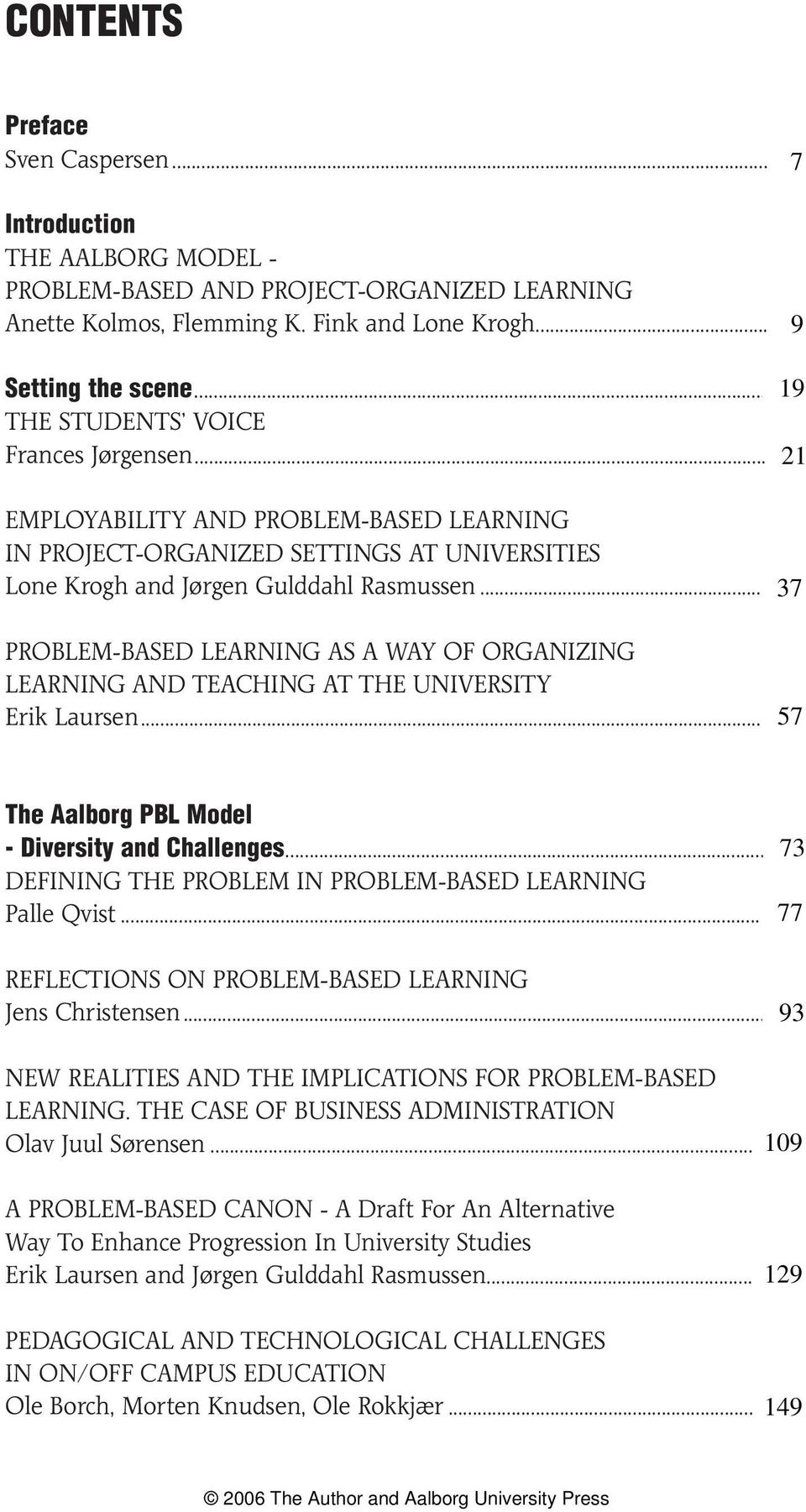 .. 37 PROBLEM-BASED LEARNING AS A WAY OF ORGANIZING LEARNING AND TEACHING AT THE UNIVERSITY Erik Laursen... 57 The Aalborg PBL Model - Diversity and Challenges.