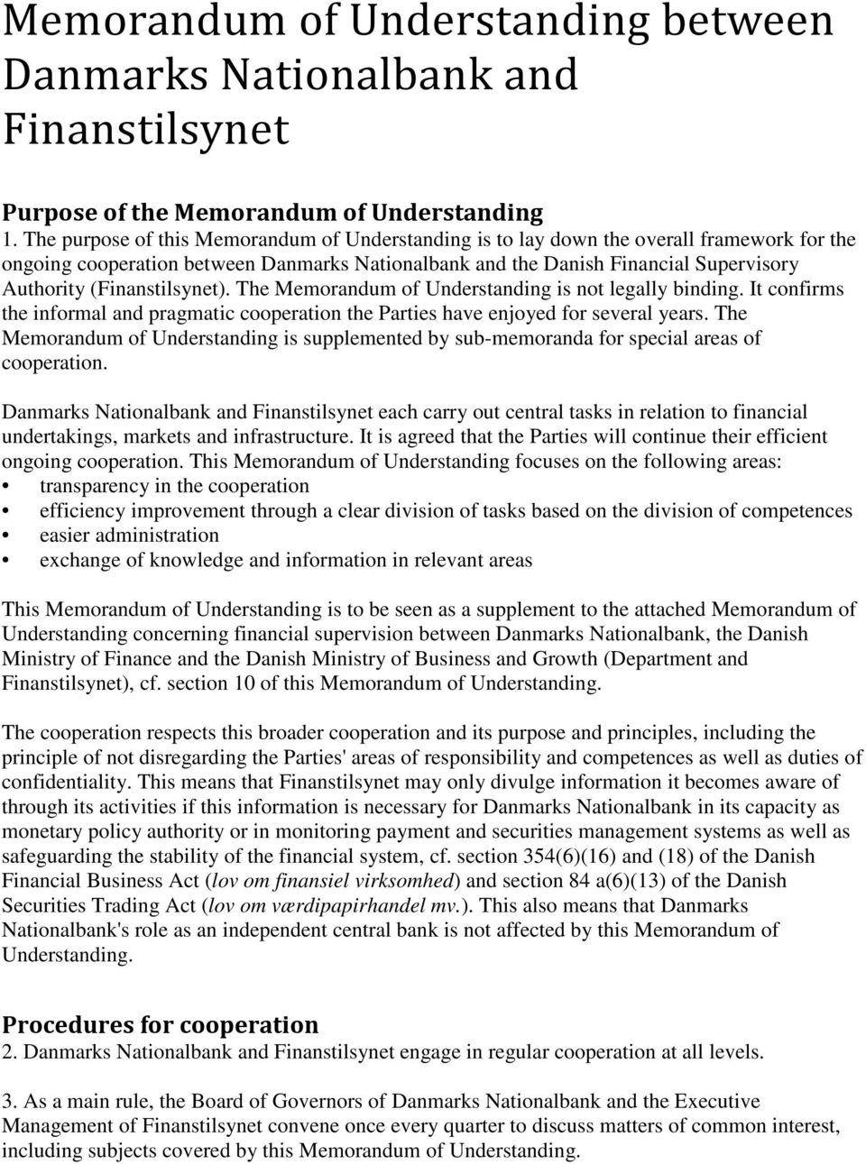 (Finanstilsynet). The Memorandum of Understanding is not legally binding. It confirms the informal and pragmatic cooperation the Parties have enjoyed for several years.