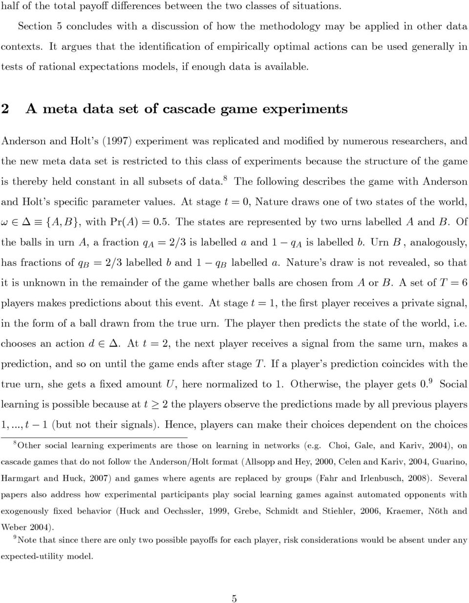 2 A meta data set of cascade game experiments Anderson and Holt s (1997) experiment was replicated and modi ed by numerous researchers, and the new meta data set is restricted to this class of