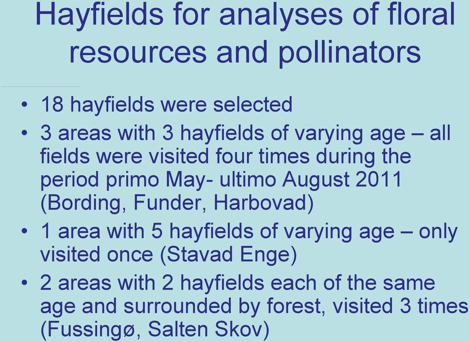 2011 (Bording, Funder, Harbovad) 1 area with 5 hayfields of varying age only visited once (Stavad Enge)