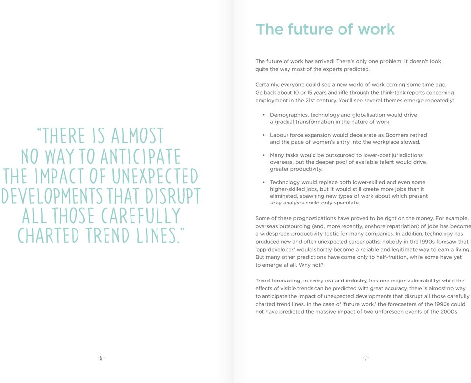 You ll see several themes emerge repeatedly: Demographics, technology and globalisation would drive a gradual transformation in the nature of work.