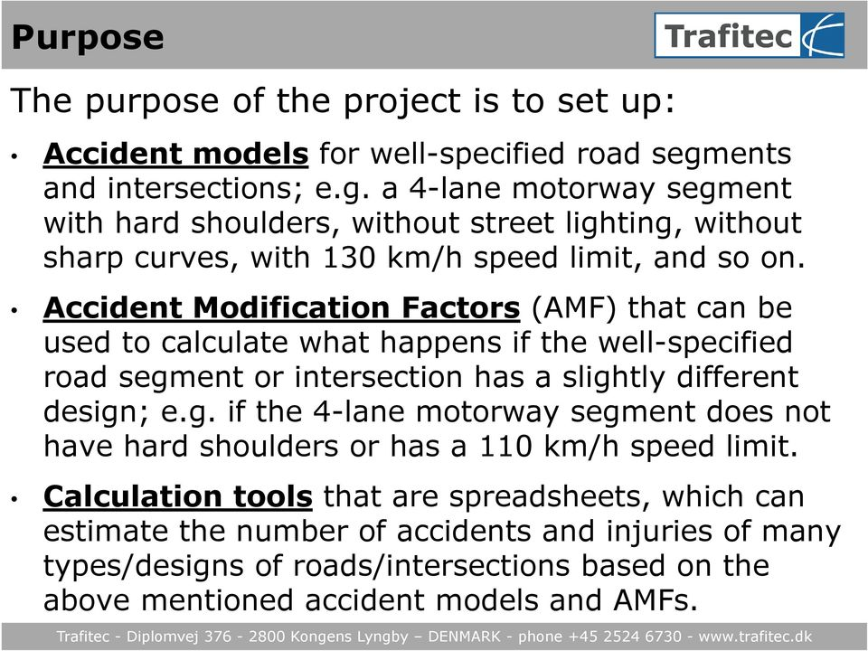 Accident Modification Factors (AMF) that can be used to calculate what happens if the well-specified road segm