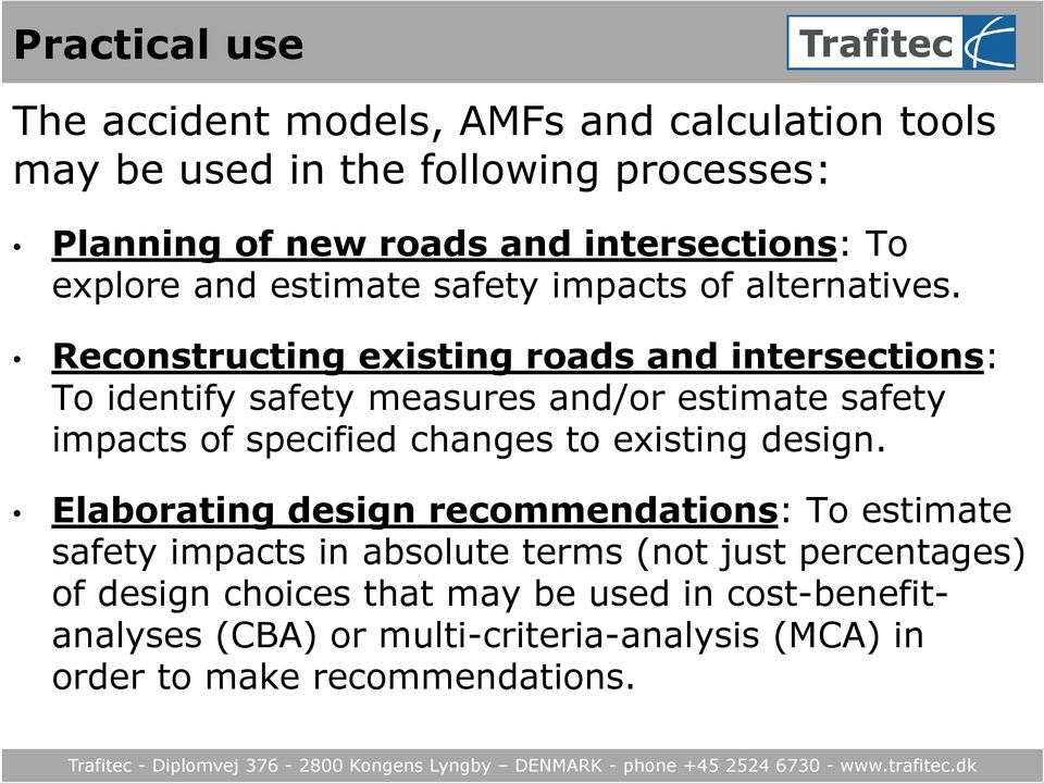 Reconstructing existing roads and intersections: To identify safety measures and/or estimate safety impacts of specified changes to existing