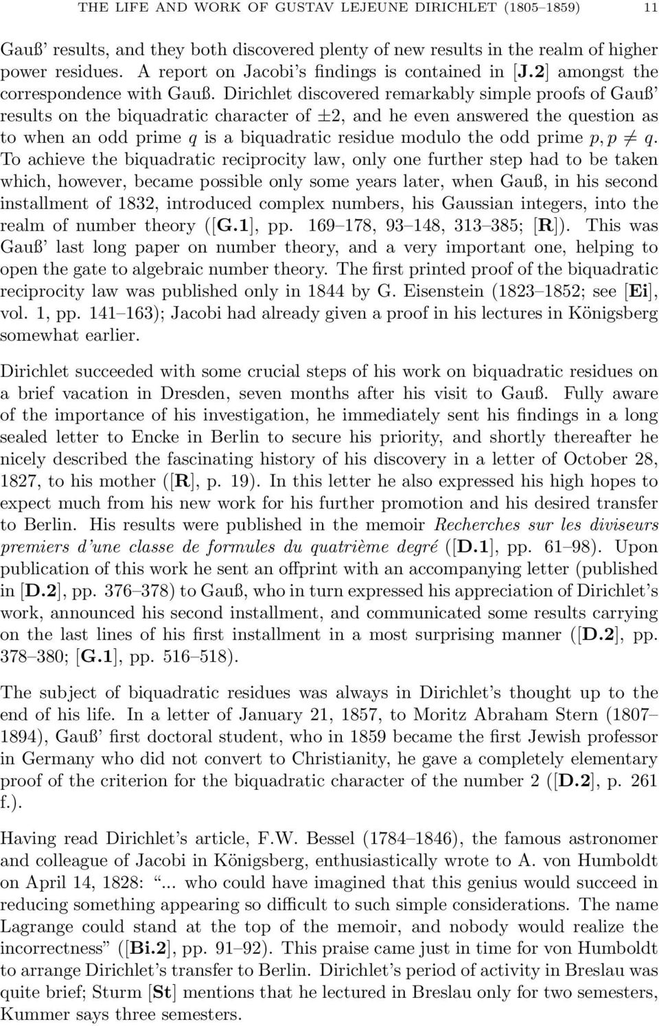 Dirichlet discovered remarkably simple proofs of Gauß results on the biquadratic character of ±2, and he even answered the question as to when an odd prime q is a biquadratic residue modulo the odd