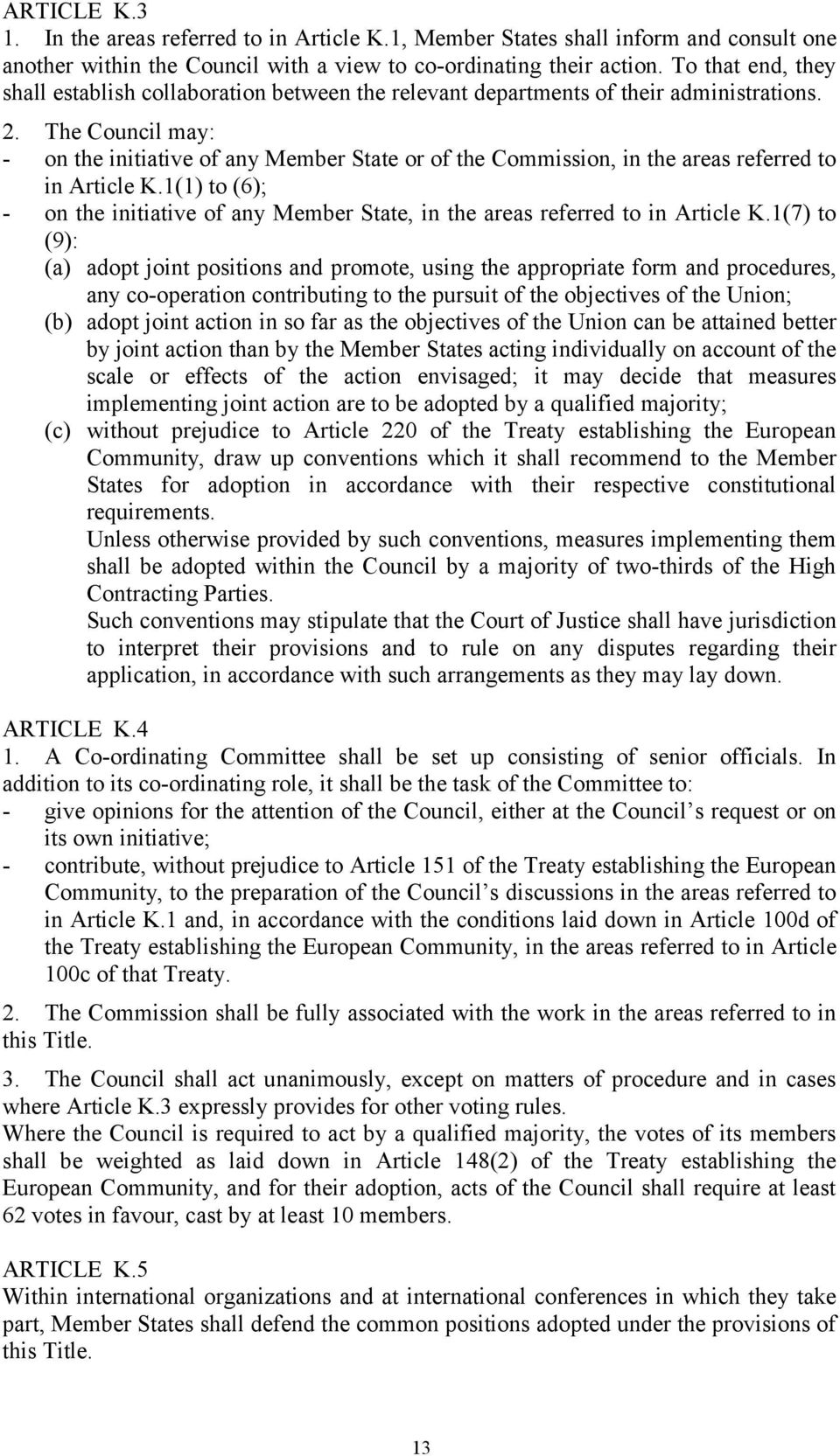 The Council may: - on the initiative of any Member State or of the Commission, in the areas referred to in Article K.