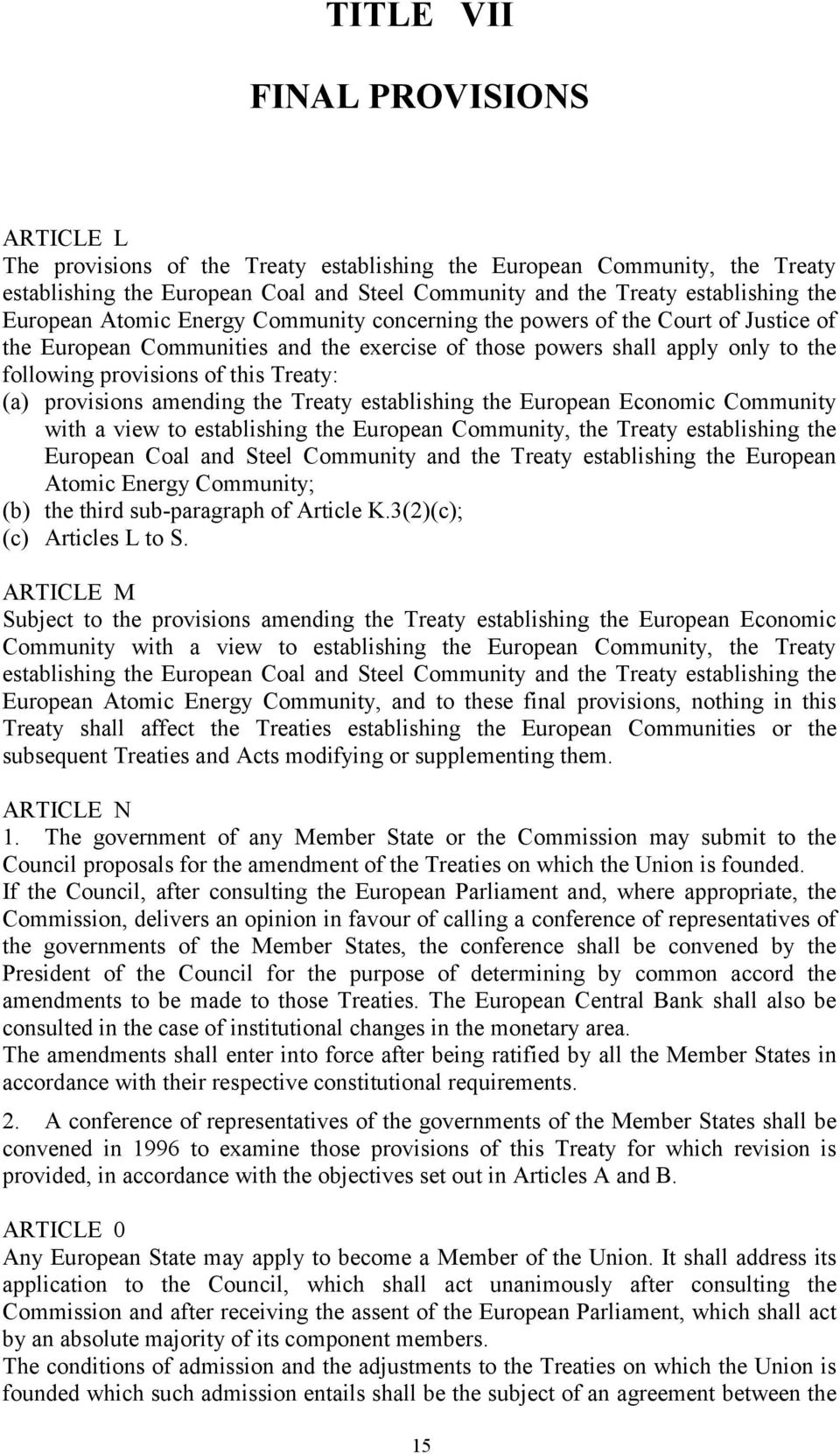 Treaty: (a) provisions amending the Treaty establishing the European Economic Community with a view to establishing the European Community, the Treaty establishing the European Coal and Steel