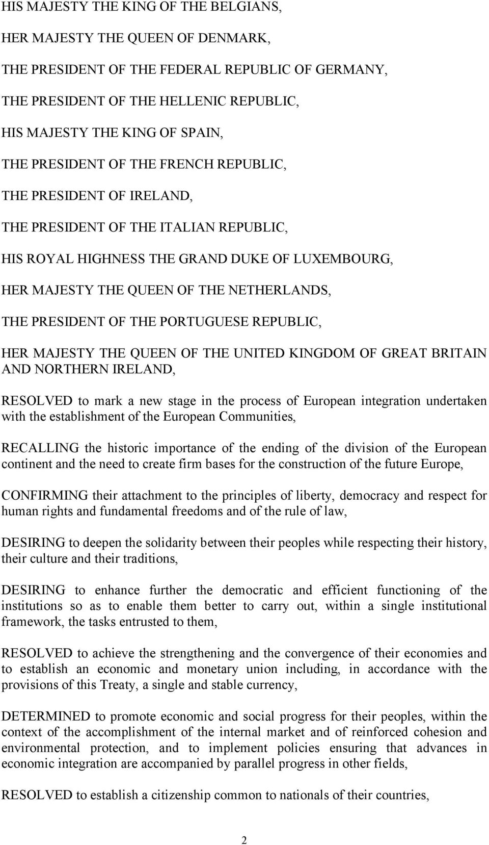 PRESIDENT OF THE PORTUGUESE REPUBLIC, HER MAJESTY THE QUEEN OF THE UNITED KINGDOM OF GREAT BRITAIN AND NORTHERN IRELAND, RESOLVED to mark a new stage in the process of European integration undertaken