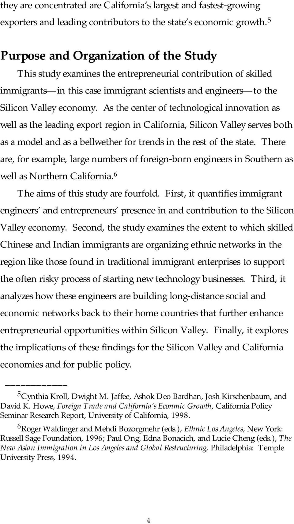 As the center of technological innovation as well as the leading export region in California, Silicon Valley serves both as a model and as a bellwether for trends in the rest of the state.
