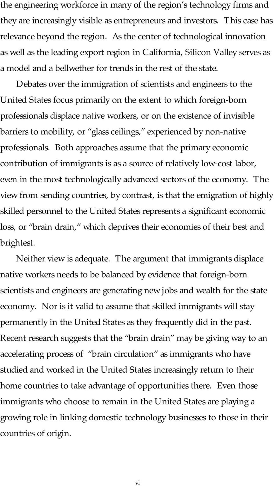 Debates over the immigration of scientists and engineers to the United States focus primarily on the extent to which foreign-born professionals displace native workers, or on the existence of
