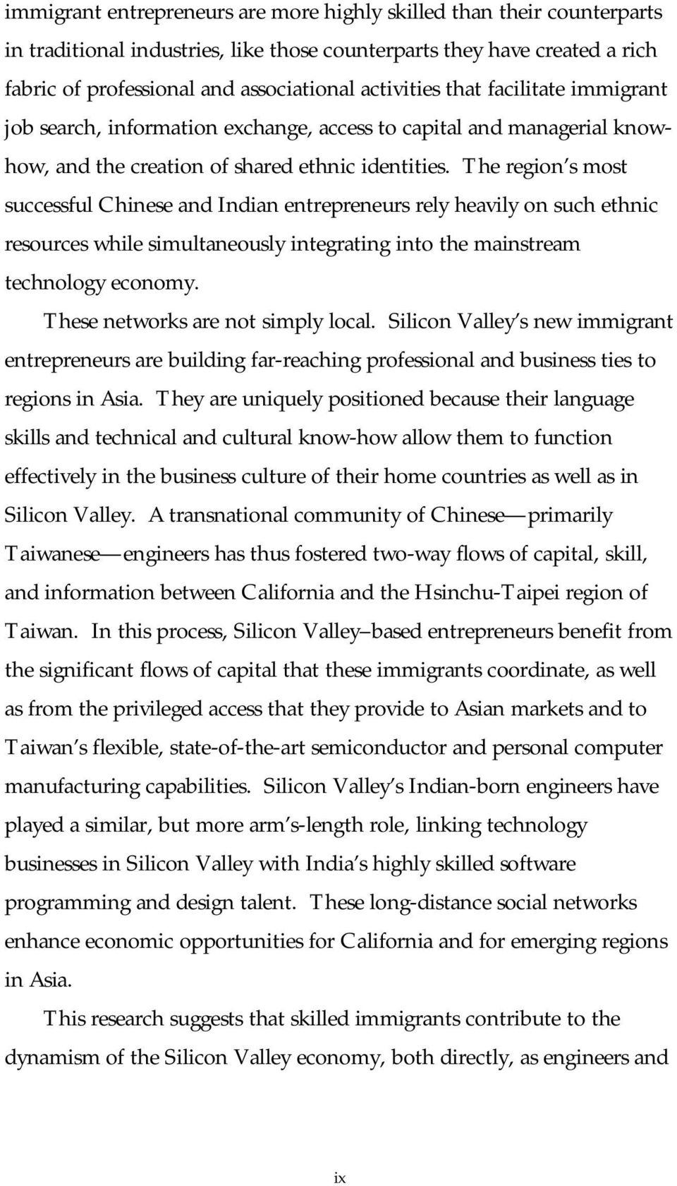 The region s most successful Chinese and Indian entrepreneurs rely heavily on such ethnic resources while simultaneously integrating into the mainstream technology economy.