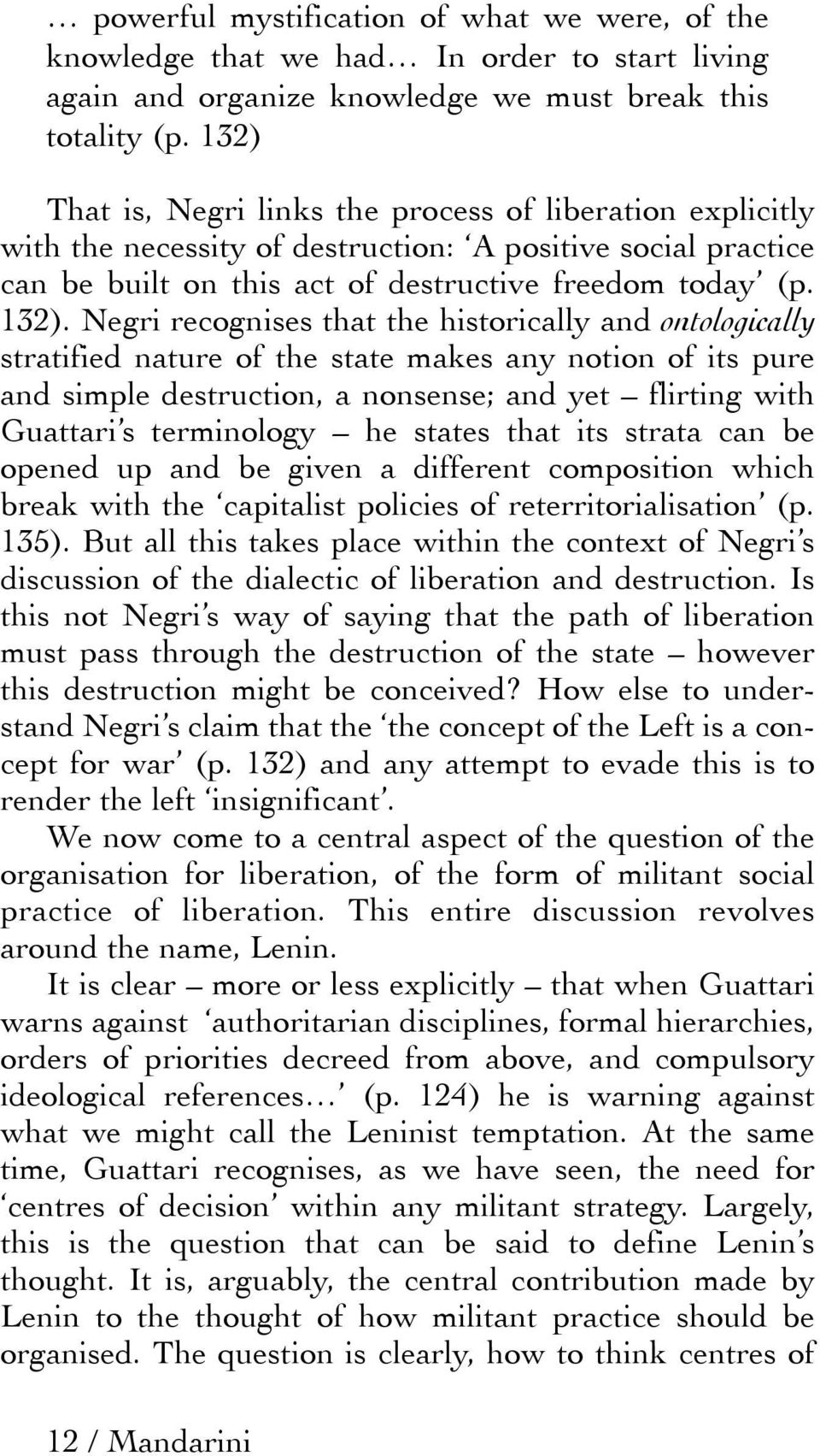 Negri recognises that the historically and ontologically stratified nature of the state makes any notion of its pure and simple destruction, a nonsense; and yet flirting with Guattari s terminology