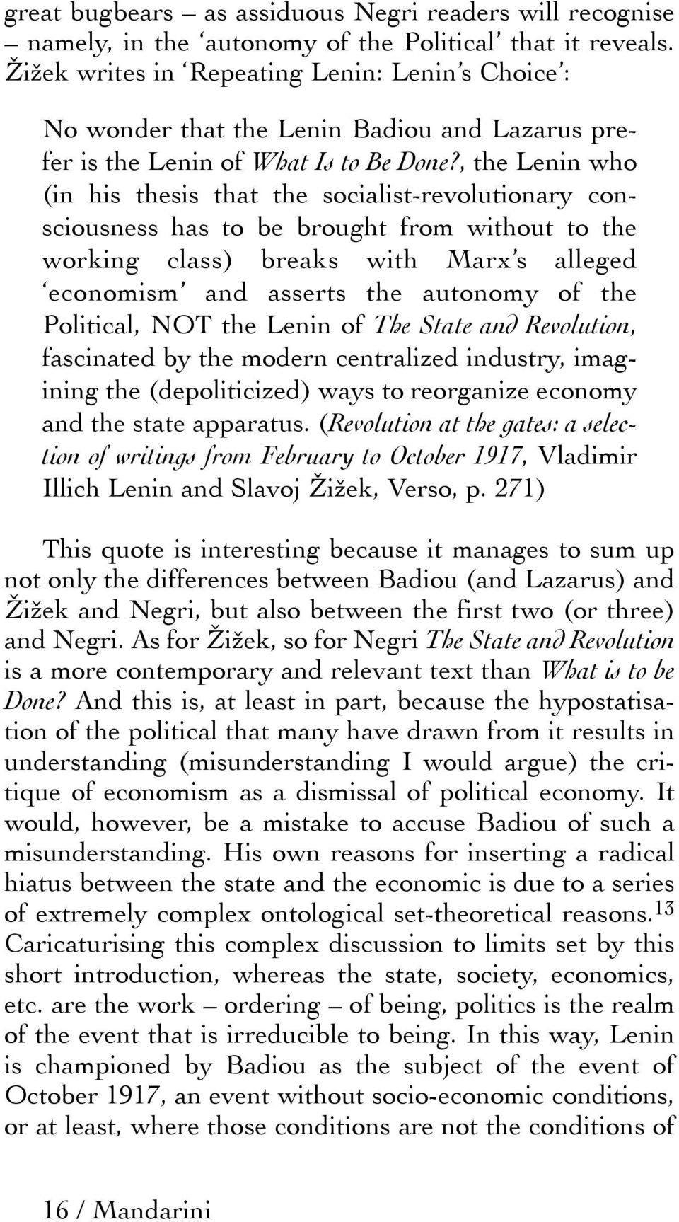 , the Lenin who (in his thesis that the socialist-revolutionary consciousness has to be brought from without to the working class) breaks with Marx s alleged economism and asserts the autonomy of the