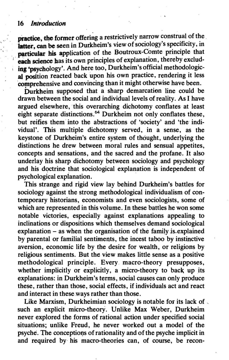 And here too, Durkheim's official methodological position reacted back upon his own practice, rendering it less comprehensive and convincing than it might otherwise have been.