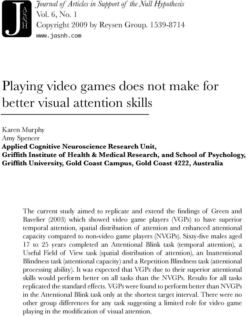 School of Psychology, Griffith University, Gold Coast Campus, Gold Coast 4, Australia The current study aimed to replicate and extend the findings of Green and Bavelier (003) which showed video game