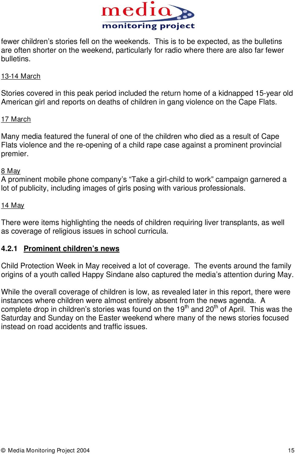 17 March Many media featured the funeral of one of the children who died as a result of Cape Flats violence and the re-opening of a child rape case against a prominent provincial premier.