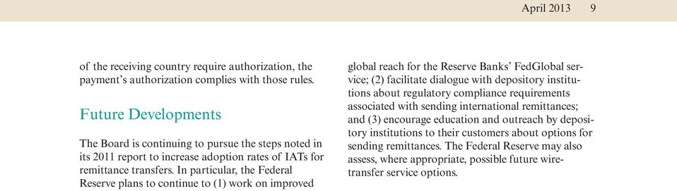 In particular, the Federal Reserve plans to continue to(1) work on improved global reach for the Reserve Banks FedGlobal service;(2) facilitate dialogue with depository institutions about