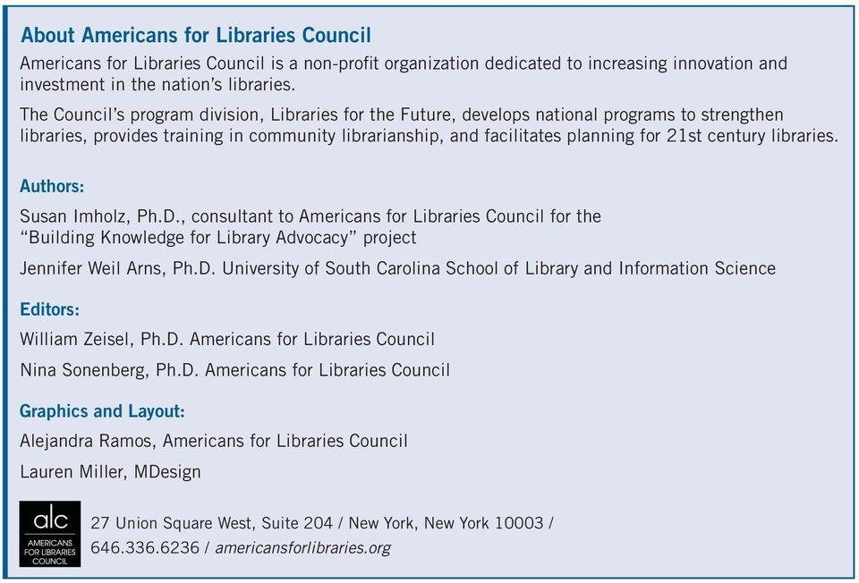 libraries. Authors: Susan Imholz, Ph.D., consultant to Americans for Libraries Council for the Building Knowledge for Library Advocacy project Jennifer Weil Arns, Ph.D. University of South Carolina School of Library and Information Science Editors: William Zeisel, Ph.