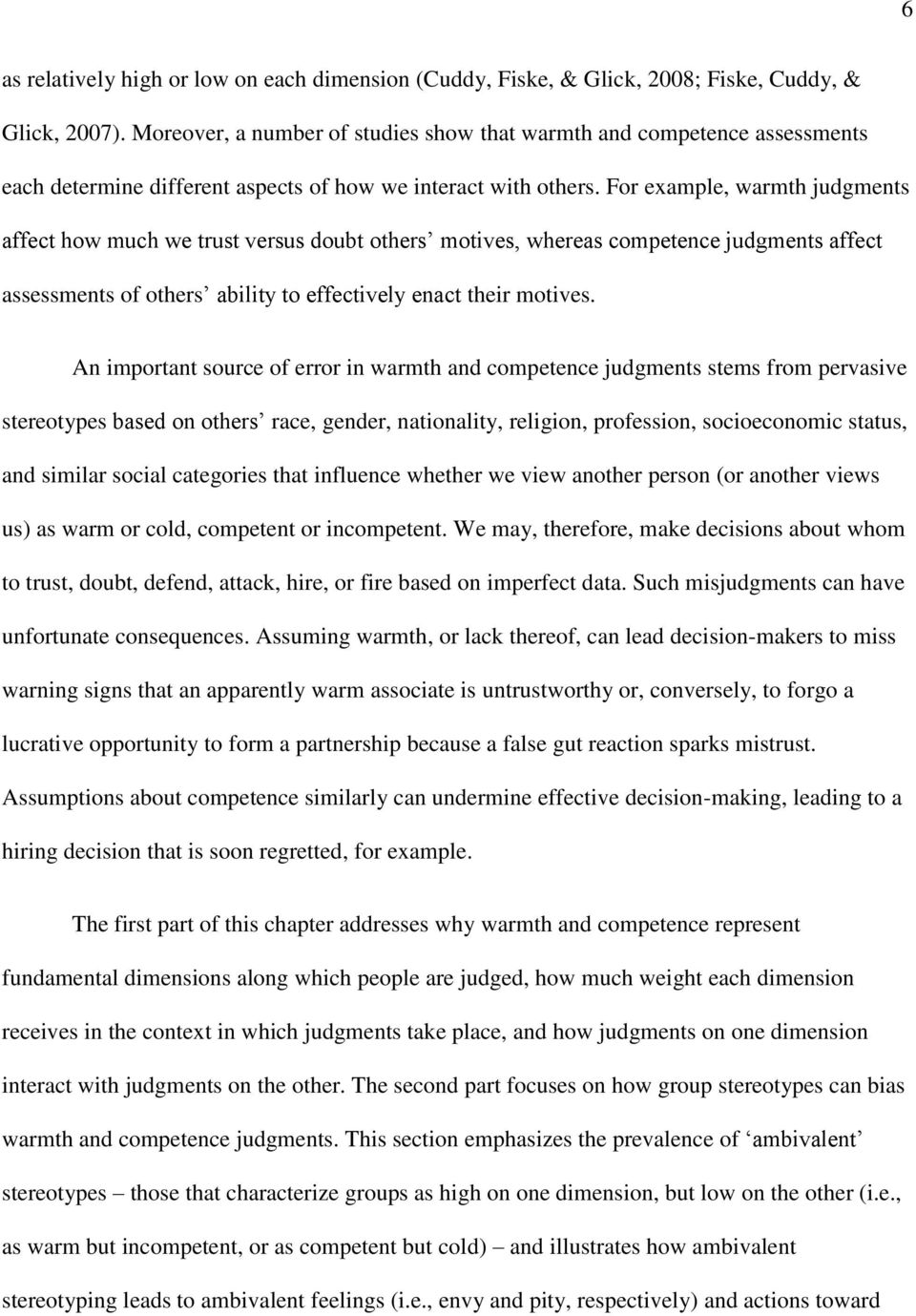 For example, warmth judgments affect how much we trust versus doubt others motives, whereas competence judgments affect assessments of others ability to effectively enact their motives.