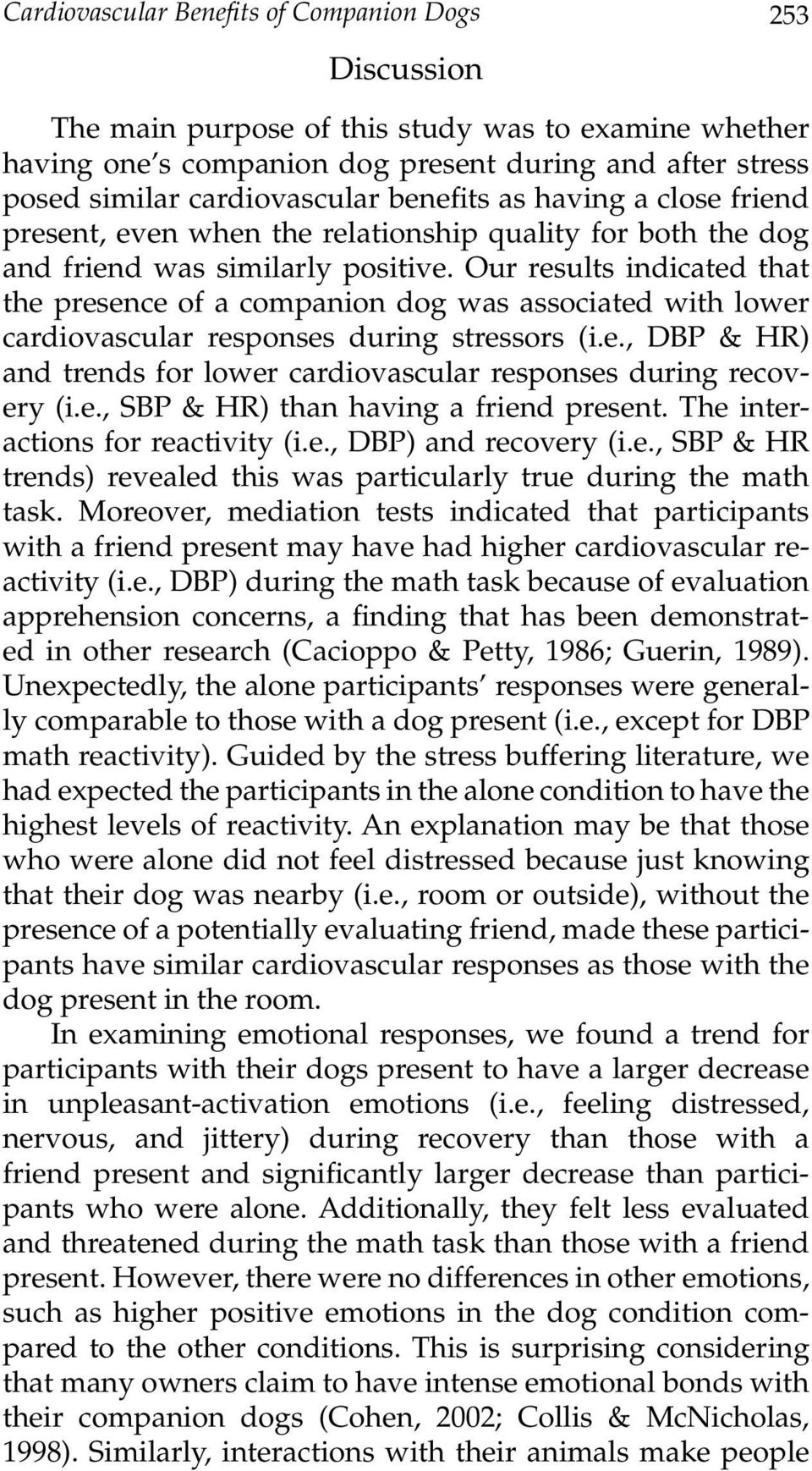 Our results indicated that the presence of a companion dog was associated with lower cardiovascular responses during stressors (i.e., DBP & HR) and trends for lower cardiovascular responses during recovery (i.
