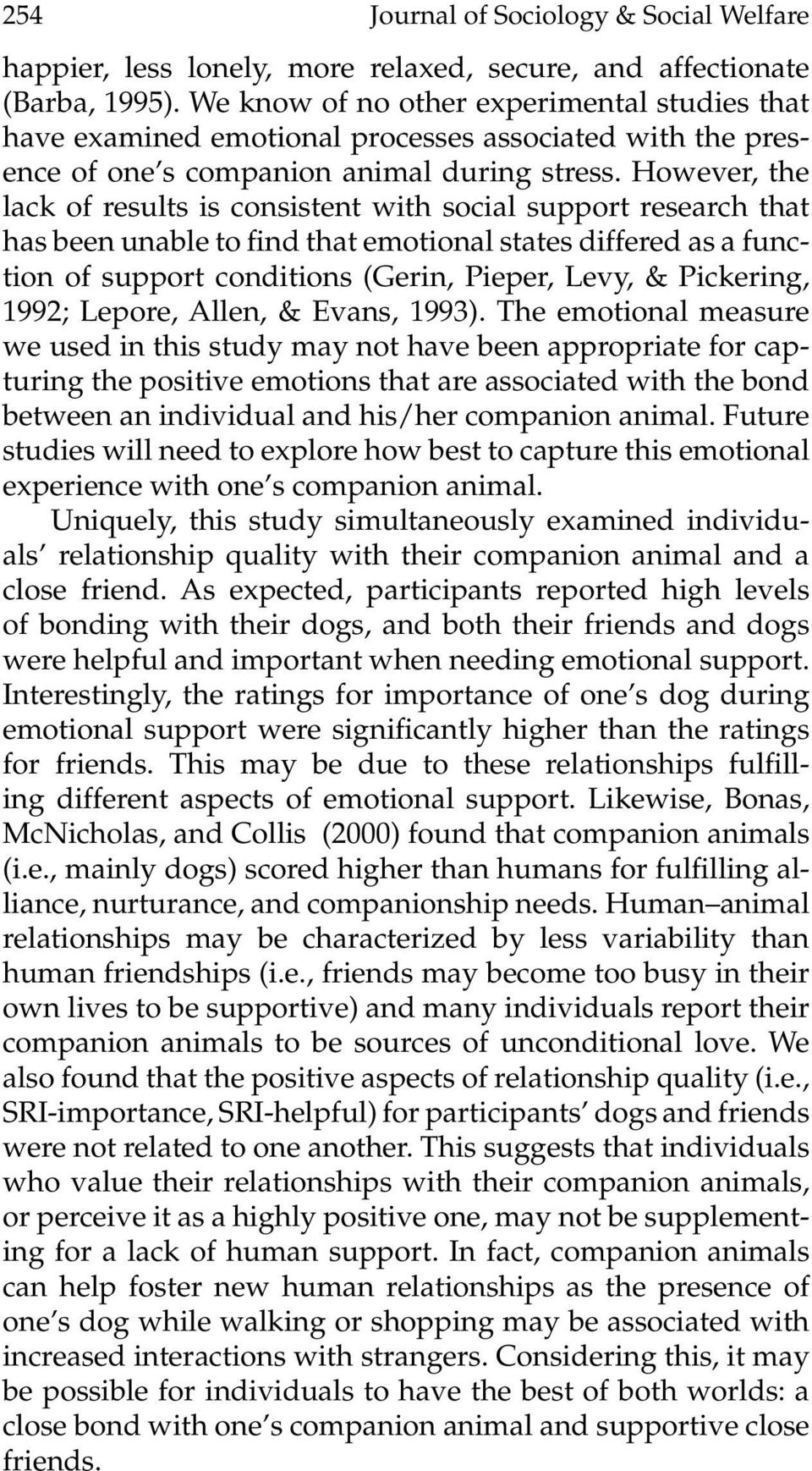 However, the lack of results is consistent with social support research that has been unable to find that emotional states differed as a function of support conditions (Gerin, Pieper, Levy, &