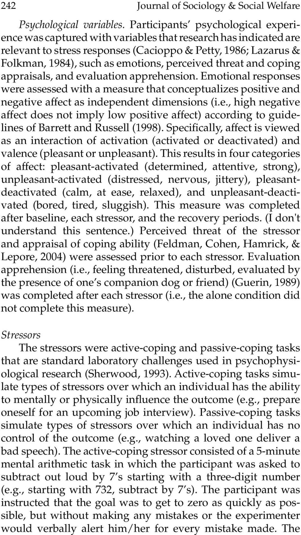 perceived threat and coping appraisals, and evaluation apprehension. Emotional responses were assessed with a measure that conceptualizes positive and negative affect as independent dimensions (i.e., high negative affect does not imply low positive affect) according to guidelines of Barrett and Russell (1998).