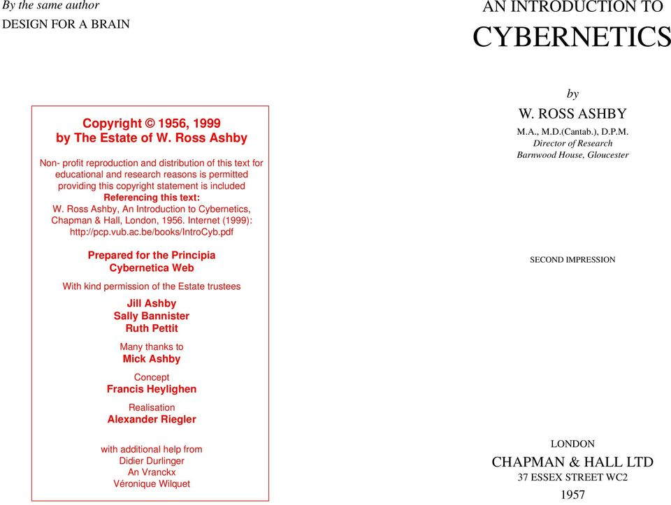 Ross Ashby, An Introduction to Cybernetics, Chapman & Hall, London, 1956. Internet (1999): http://pcp.vub.ac.be/books/introcyb.pdf Prepared for the Principia Cybernetica Web by W. ROSS ASHBY M.A., M.