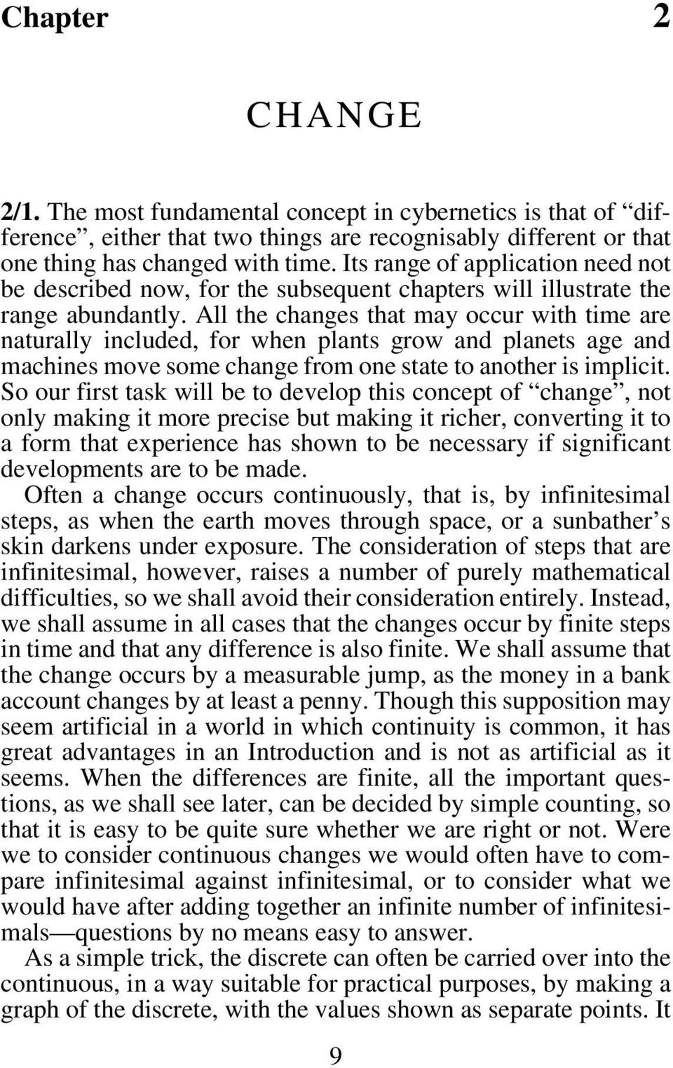 All the changes that may occur with time are naturally included, for when plants grow and planets age and machines move some change from one state to another is implicit.