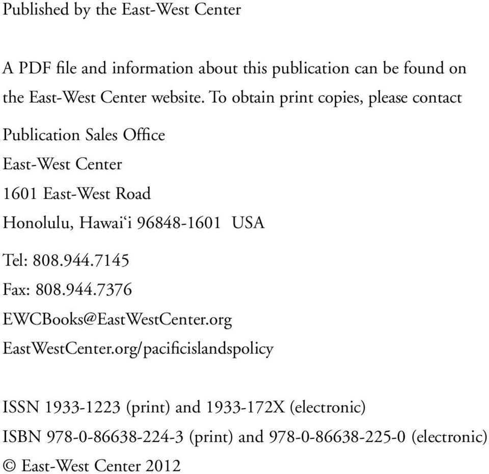 To obtain print copies, please contact Publication Sales Office East-West Center 1601 East-West Road Honolulu, Hawai i