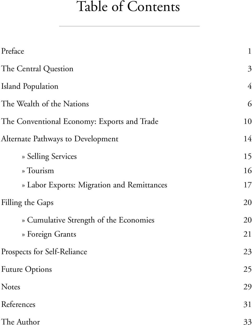 Tourism 16» Labor Exports: Migration and Remittances 17 Filling the Gaps 20» Cumulative Strength of the