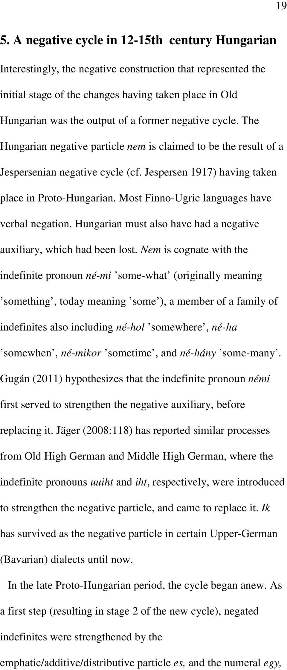 Most Finno-Ugric languages have verbal negation. Hungarian must also have had a negative auxiliary, which had been lost.