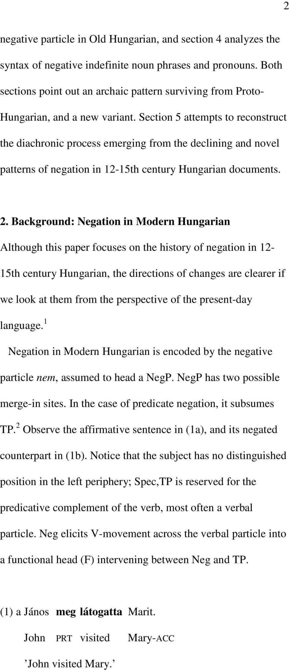 Section 5 attempts to reconstruct the diachronic process emerging from the declining and novel patterns of negation in 12-15th century Hungarian documents. 2.