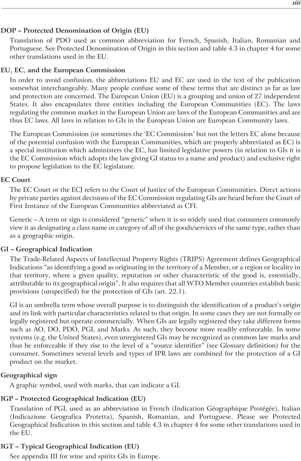 EU, EC, and the European Commission In order to avoid confusion, the abbreviations EU and EC are used in the text of the publication somewhat interchangeably.