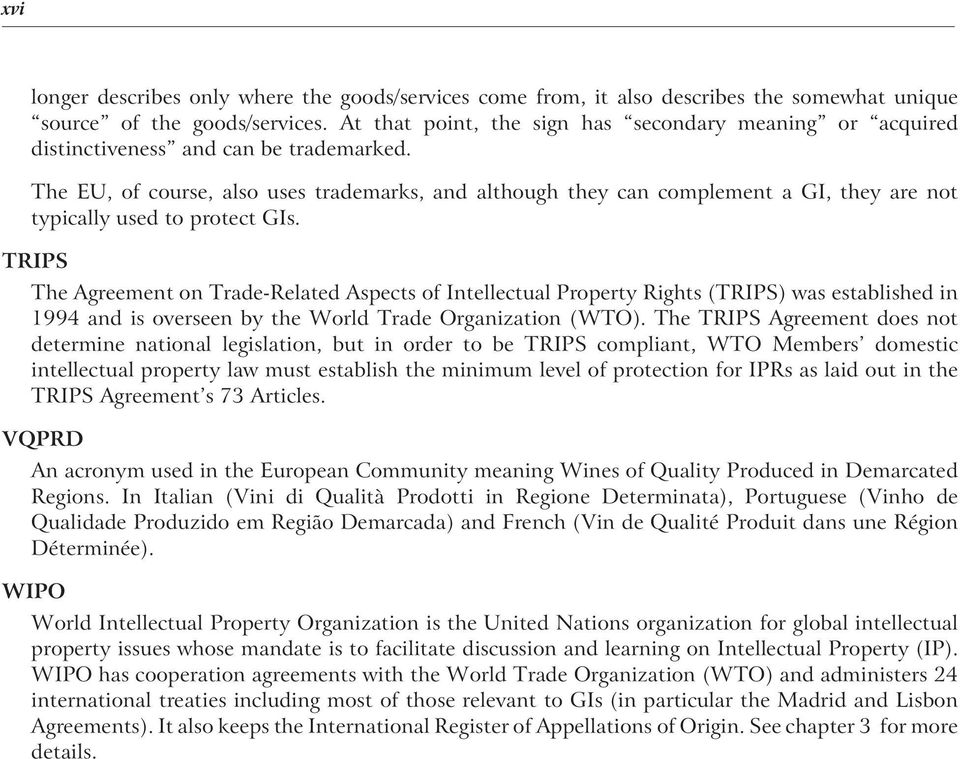 The EU, of course, also uses trademarks, and although they can complement a GI, they are not typically used to protect GIs.