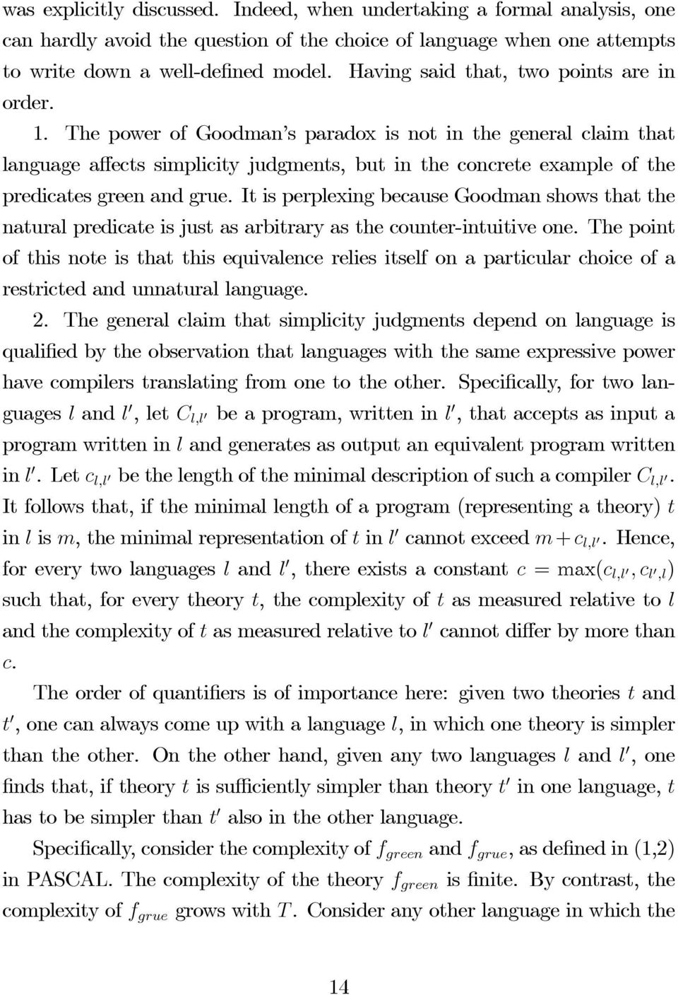 The power of Goodman s paradox is not in the general claim that language affects simplicity judgments, but in the concrete example of the predicates green and grue.