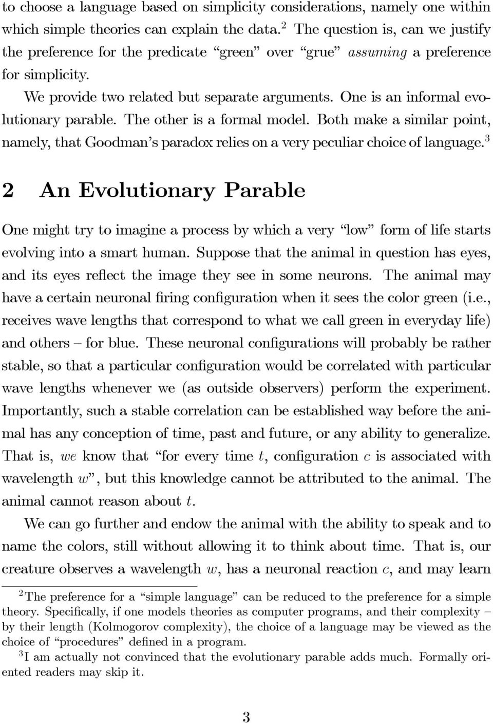 One is an informal evolutionary parable. The other is a formal model. Both make a similar point, namely, that Goodman s paradox relies on a very peculiar choice of language.