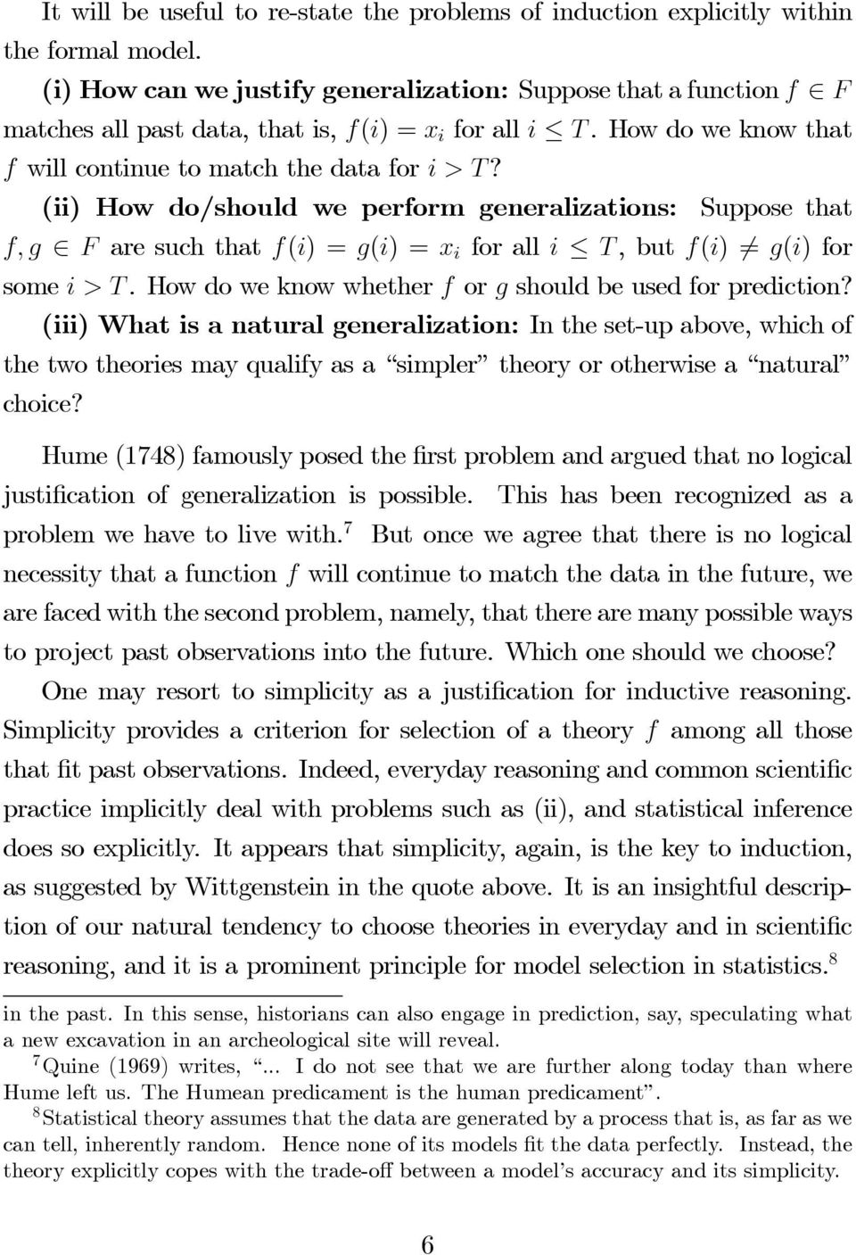 (ii) How do/should we perform generalizations: Suppose that f,g F are such that f(i) =g(i) =x i for all i T,butf(i) 6= g(i) for some i>t. How do we know whether f or g should be used for prediction?