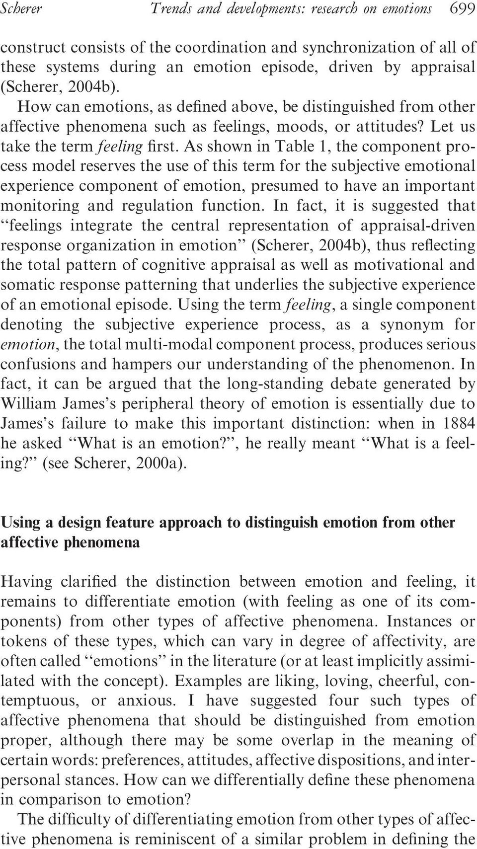 As shown in Table 1, the component process model reserves the use of this term for the subjective emotional experience component of emotion, presumed to have an important monitoring and regulation
