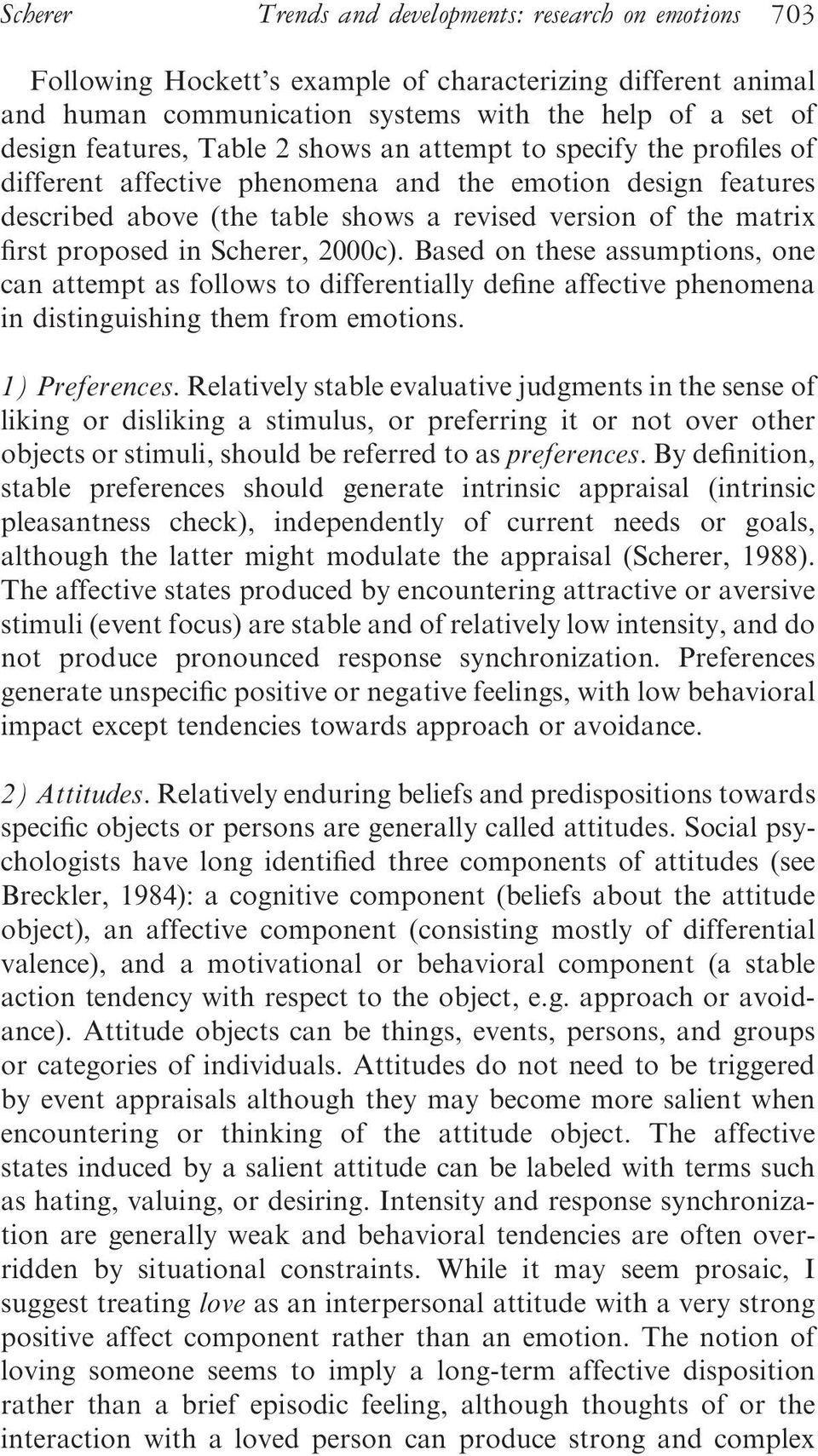 Scherer, 2000c). Based on these assumptions, one can attempt as follows to differentially define affective phenomena in distinguishing them from emotions. 1) Preferences.
