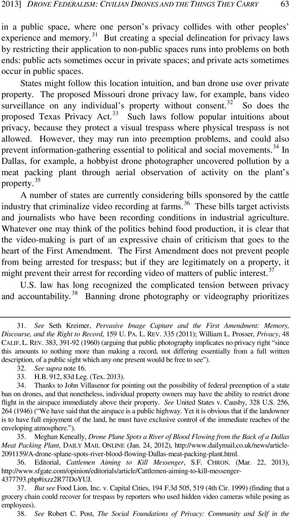 private acts sometimes occur in public spaces. States might follow this location intuition, and ban drone use over private property.