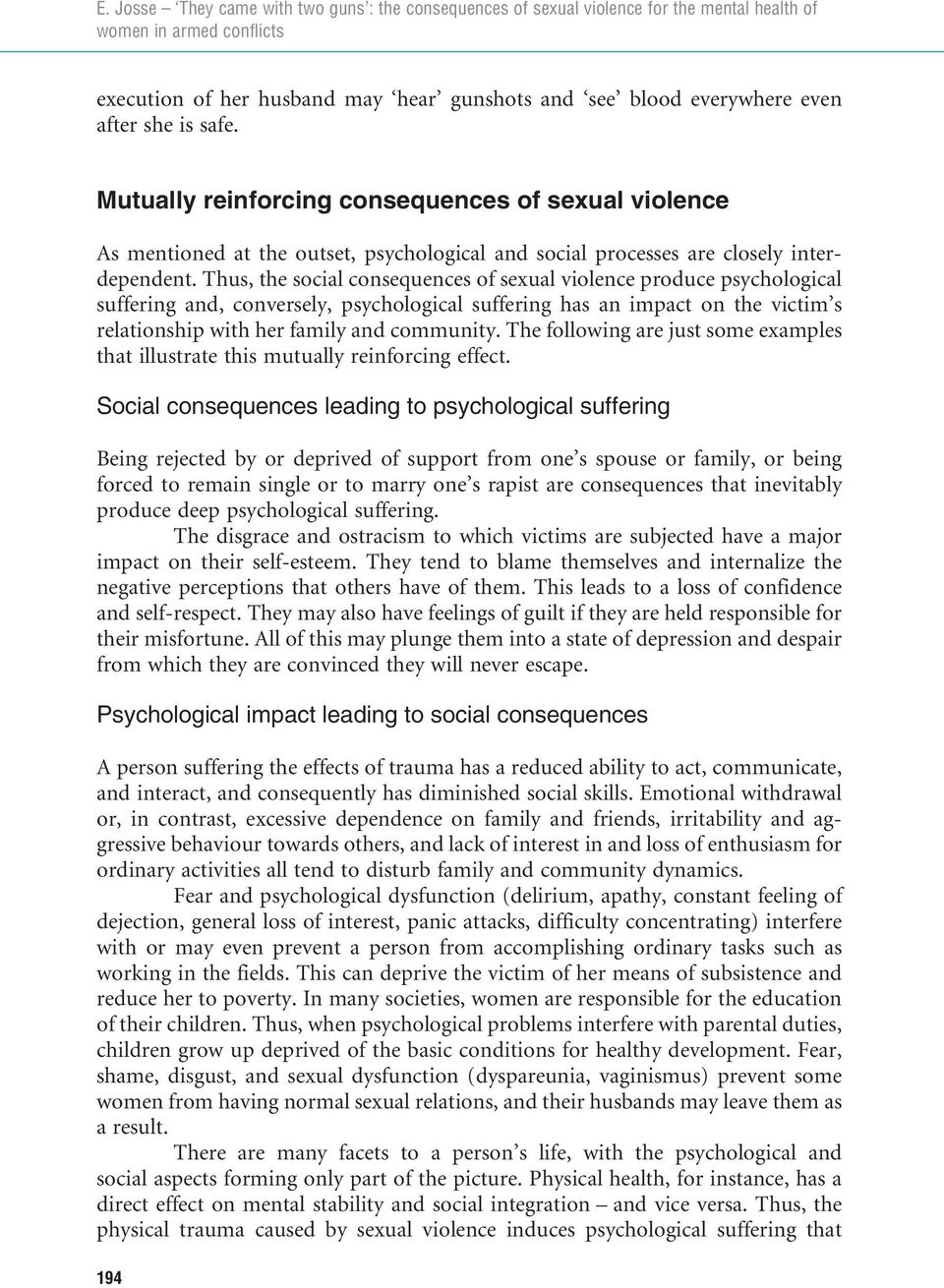 Thus, the social consequences of sexual violence produce psychological suffering and, conversely, psychological suffering has an impact on the victim s relationship with her family and community.