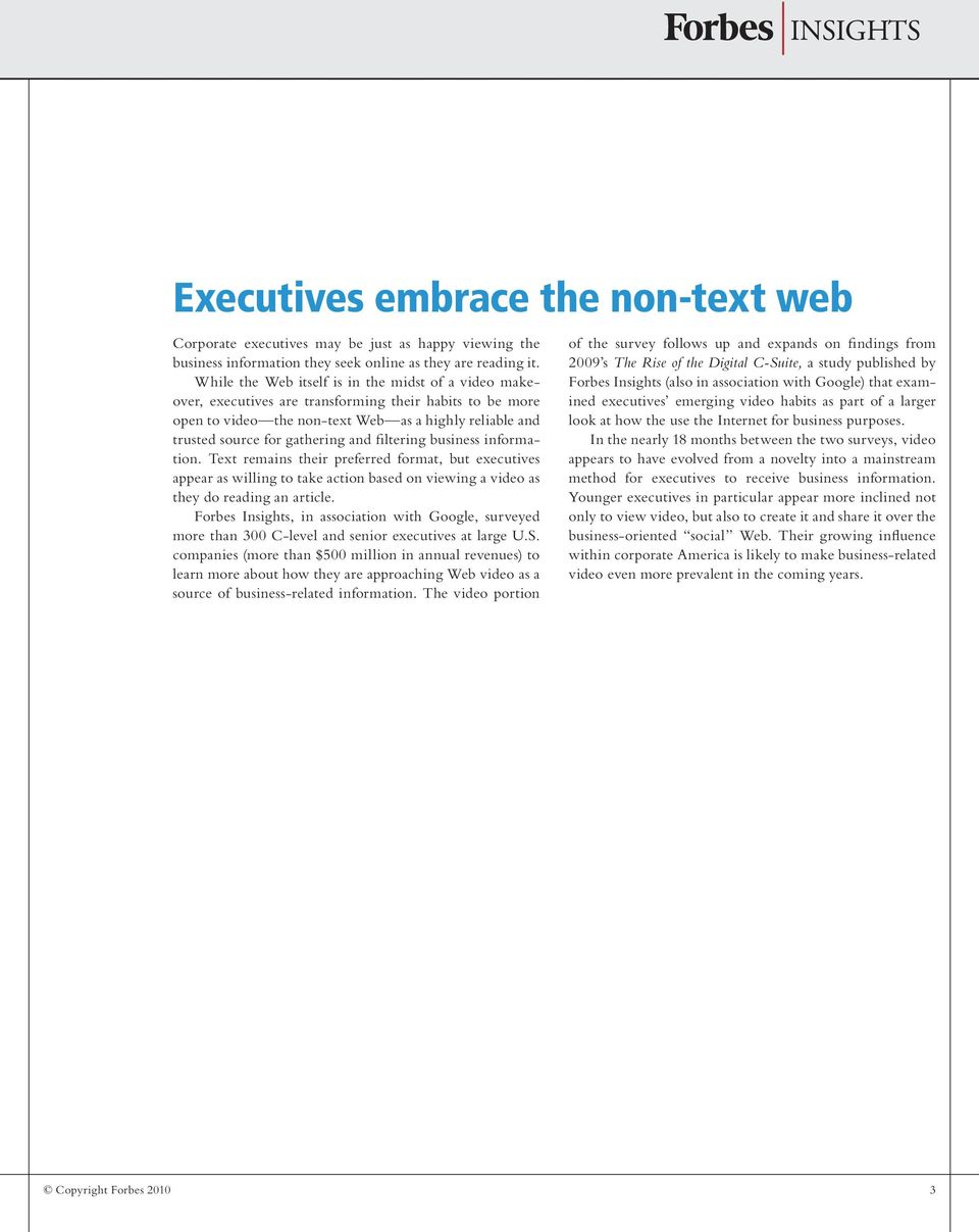 filtering business information. Text remains their preferred format, but executives appear as willing to take action based on viewing a video as they do reading an article.