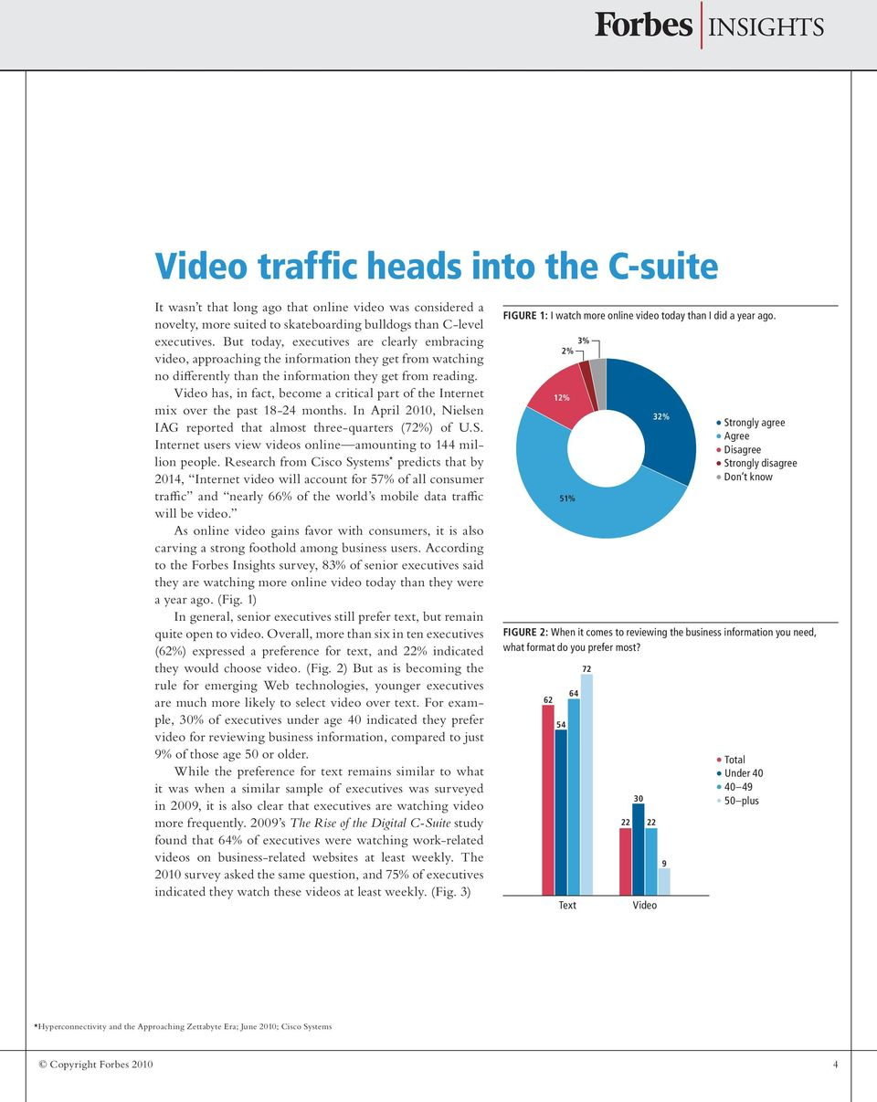 Video has, in fact, become a critical part of the Internet mix over the past 18-24 months. In April 2010, Nielsen IAG reported that almost three-quarters (72%) of U.S.