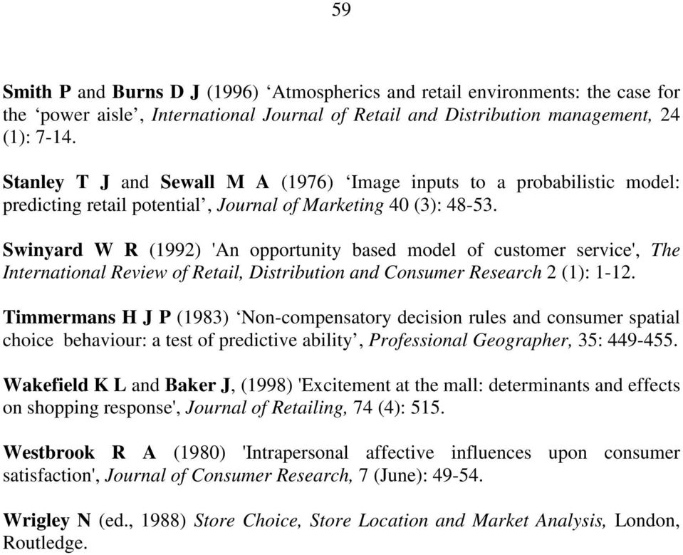 Swinyard W R (1992) 'An opportunity based model of customer service', The International Review of Retail, Distribution and Consumer Research 2 (1): 1-12.