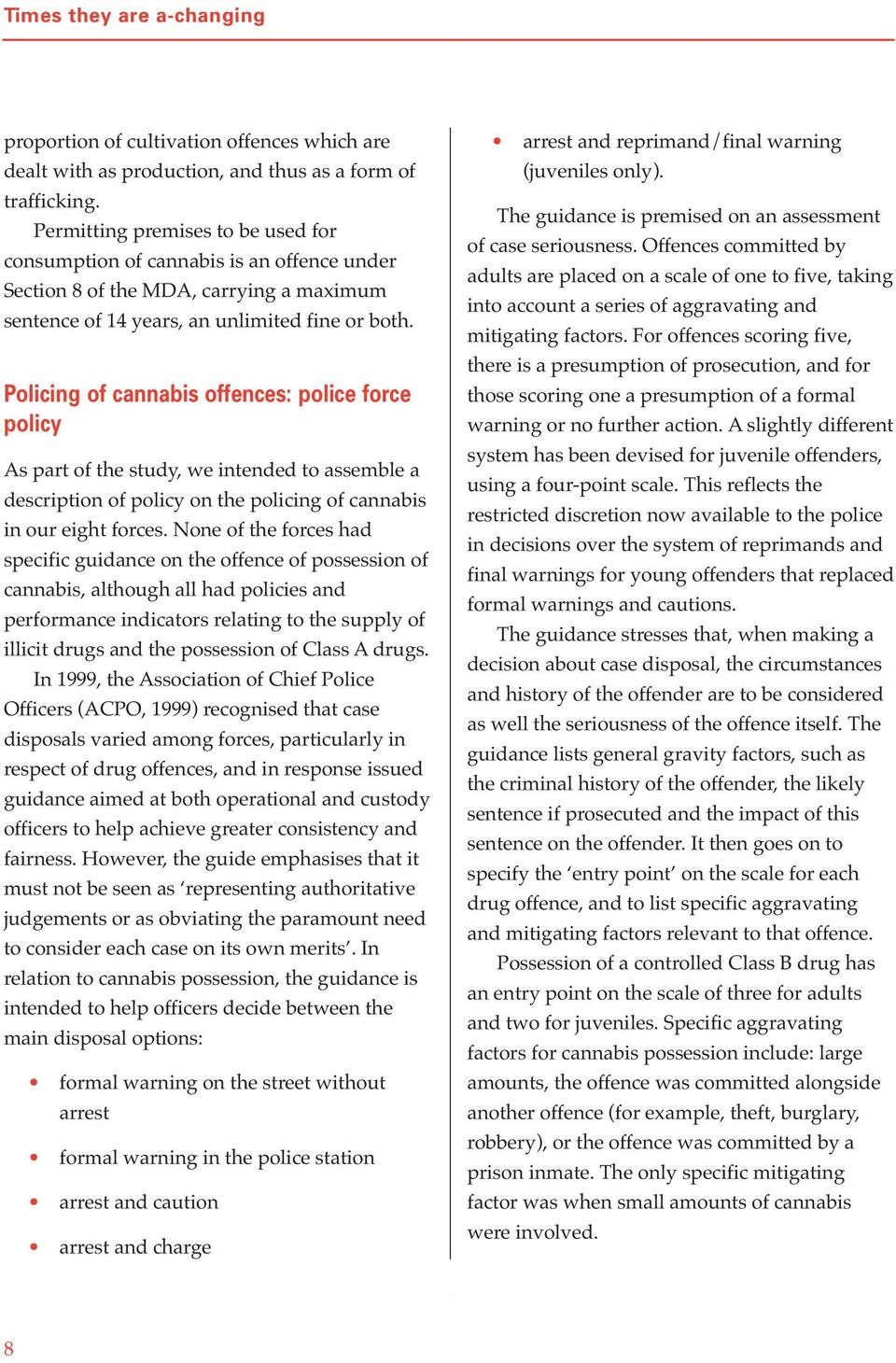 Policing of cannabis offences: police force policy As part of the study, we intended to assemble a description of policy on the policing of cannabis in our eight forces.