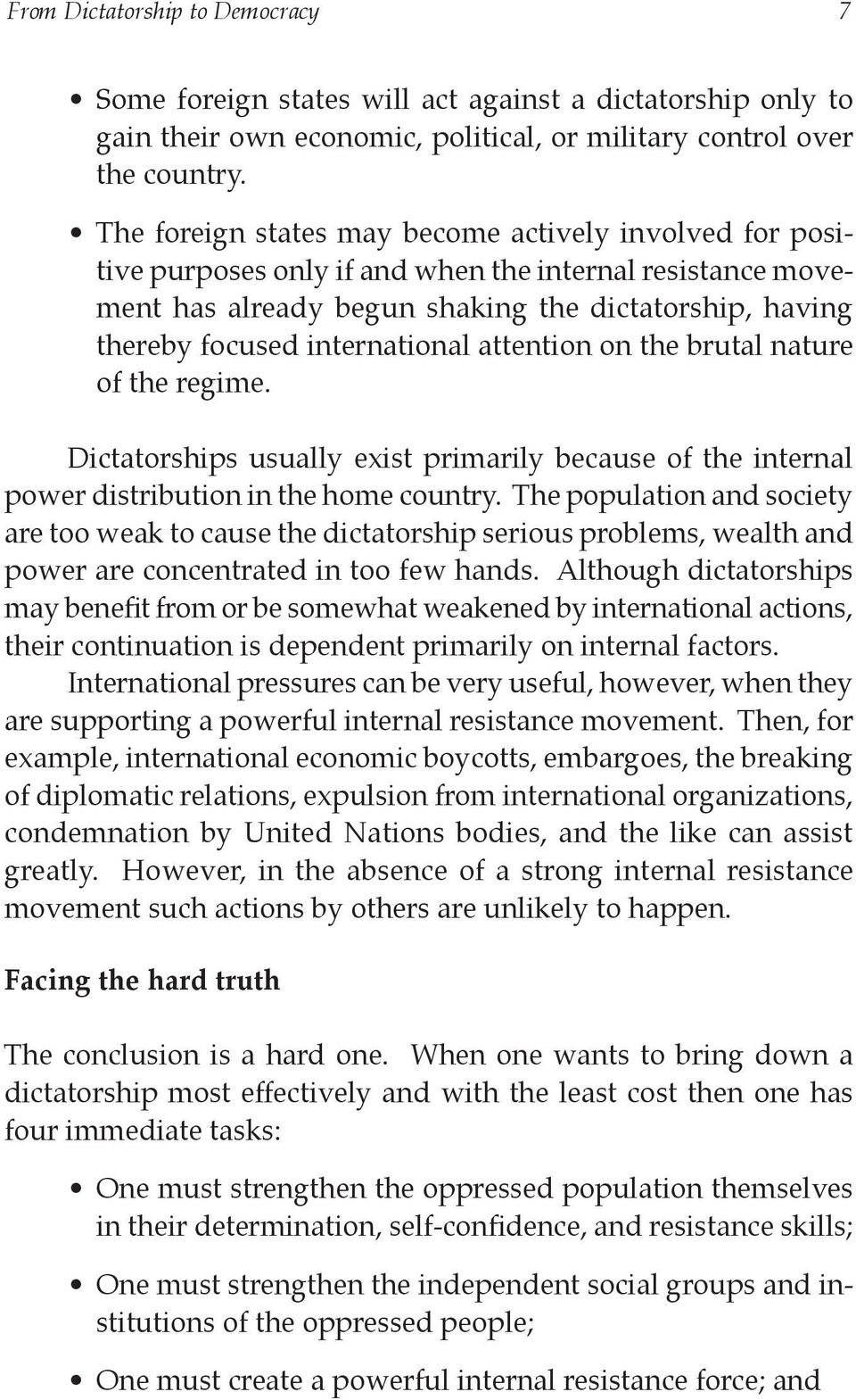 international attention on the brutal nature of the regime. Dictatorships usually exist primarily because of the internal power distribution in the home country.