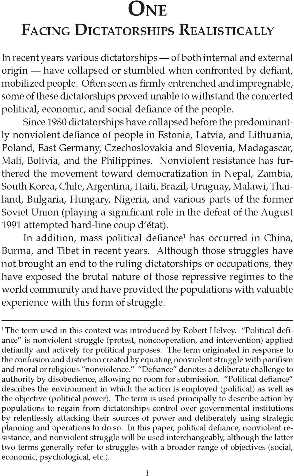 Since 1980 dictatorships have collapsed before the predominantly nonviolent defiance of people in Estonia, Latvia, and Lithuania, Poland, East Germany, Czechoslovakia and Slovenia, Madagascar, Mali,