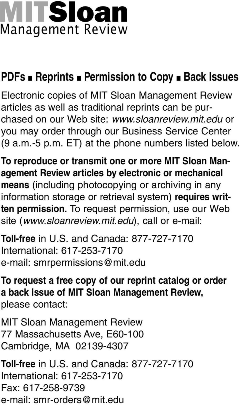 To reproduce or transmit one or more MIT Sloan Management Review articles by electronic or mechanical means (including photocopying or archiving in any information storage or retrieval system)