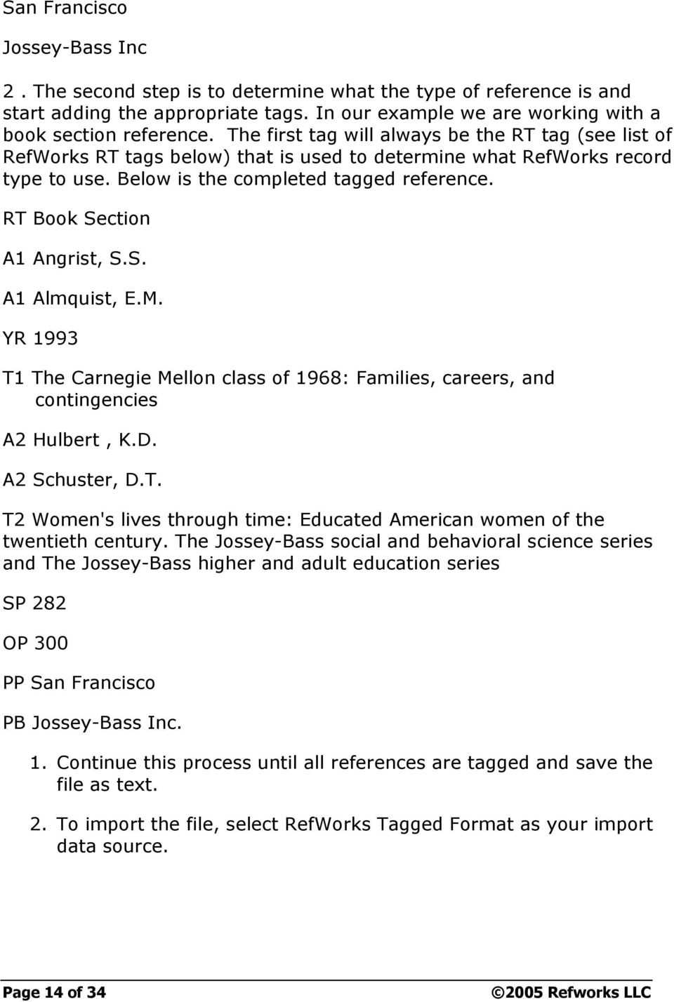 RT Book Section A1 Angrist, S.S. A1 Almquist, E.M. YR 1993 T1 The Carnegie Mellon class of 1968: Families, careers, and contingencies A2 Hulbert, K.D. A2 Schuster, D.T. T2 Women's lives through time: Educated American women of the twentieth century.