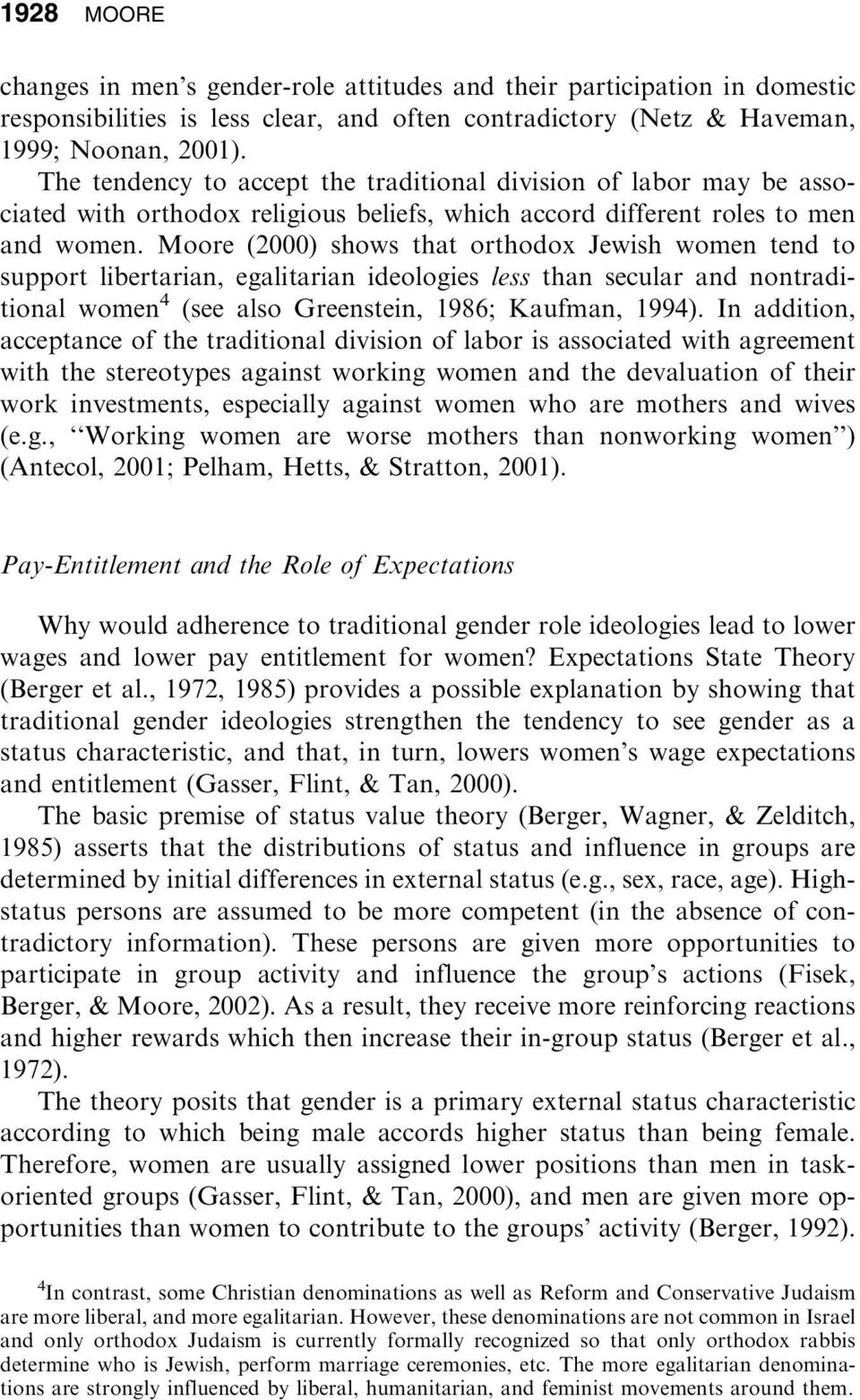 Moore (2000) shows that orthodox Jewish women tend to support libertarian, egalitarian ideologies less than secular and nontraditional women 4 (see also Greenstein, 1986; Kaufman, 1994).