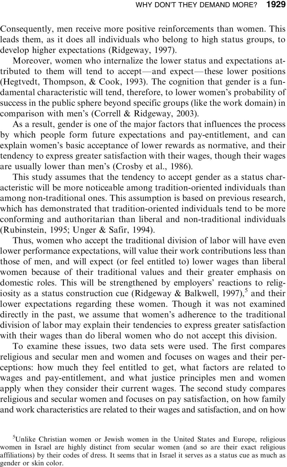 Moreover, women who internalize the lower status and expectations attributed to them will tend to acceptfand expectfthese lower positions (Hegtvedt, Thompson, & Cook, 1993).